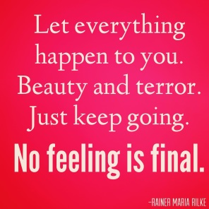 let-everything-happen-to-you-beauty-and-terror-just-keep-going-no-feeling-is-final-inspriational-quotes-julie-flygare-narcolepsy-blog